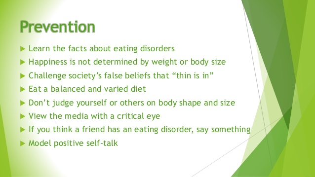 prevention of eating disorders Prevention information for parents and teens about anorexia, bulimia, and binge-eating disorders understand how body image, self-esteem, and attitude can affect eating disorders.